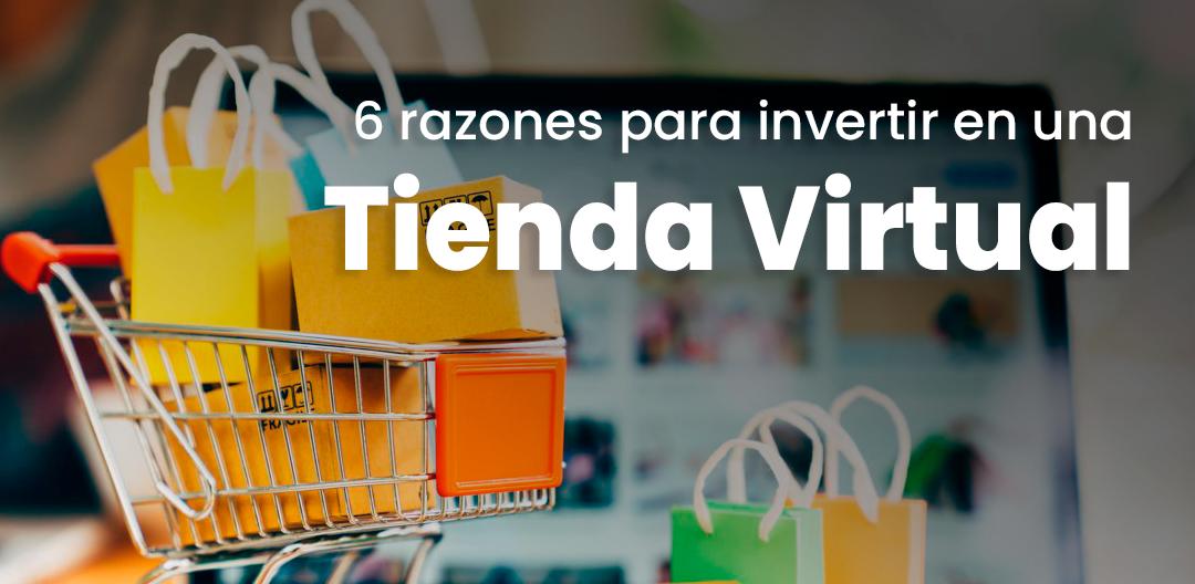 6 razones para invertir en una tienda virtual